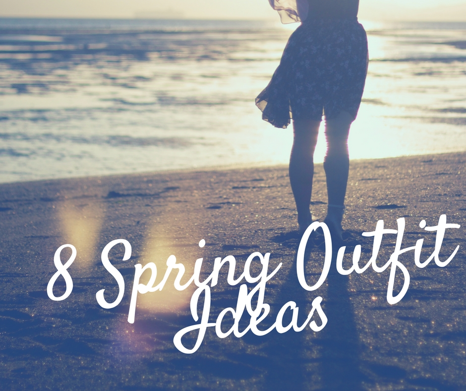 8 Spring Outfit Ideas